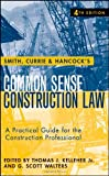 Smith, Currie and Hancocks Common Sense Construction Law: A Practical Guide for the Construction Professional
