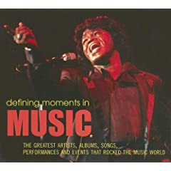 Defining Moments in Music: The Greatest Artists, Albums, Songs, Performances and Events that Rocked the Music World