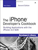 The iPhone Developer's Cookbook: Building Applications with the iPhone 3.0 SDK, 2nd Edition