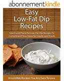 Easy Low-Fat Dip Recipes: Quick and Flavorful Low-Fat Dip Recipes To Compliment Your Favorite Snacks and Foods (The Easy Recipe) (English Edition)