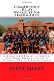 Championship Relay Workouts For Track & Field: A Book Written by a Proven National Championship & Olympic Track & Field Coach