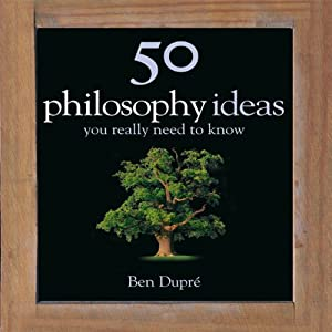 50 Philosophy Ideas You Really Need to Know | [Ben Dupre]