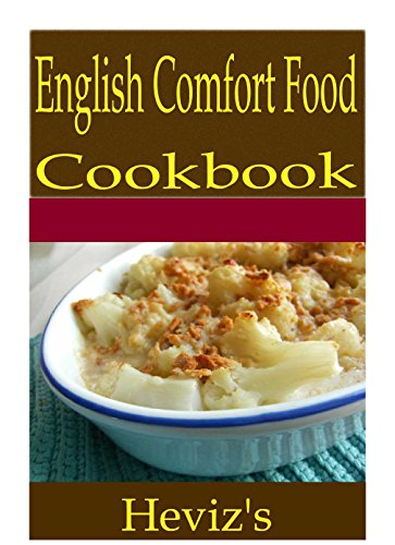 English Comfort Food 101. Delicious, Nutritious, Low Budget, Mouth Watering English Comfort Food Cookbook by Heviz's