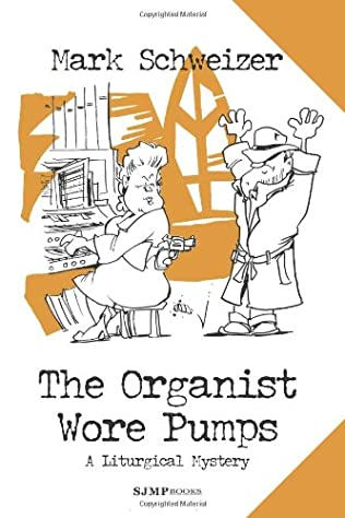 Book Cover: The Organist Wore Pumps by Mark Schweizer