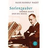 """Seelenzauber: Thomas Mann und die Musikvon """"Hans R. Vaget"""""""