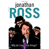 Why Do I Say These Things?by Jonathan Ross