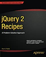 jQuery 2 Recipes: A Problem-Solution Approach Front Cover