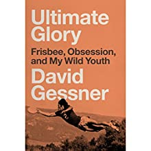 Ultimate Glory: Frisbee, Obsession, and My Wild Youth | Livre audio Auteur(s) : David Gessner Narrateur(s) : David Gessner