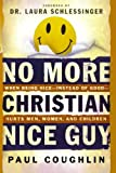 img - for No More Christian Nice Guy: When Being Nice--Instead of Good--Hurts Men, Women and Children book / textbook / text book