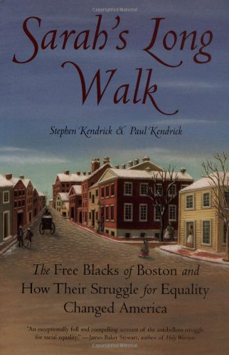 Sarah's Long Walk: The Free Blacks of Boston and How...