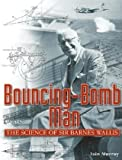 Bouncing-Bomb Man: The Science of Sir Barnes Wallis