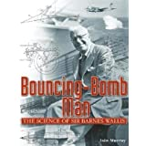Bouncing-Bomb Man: The Science of Sir Barnes Wallisby Richard Todd