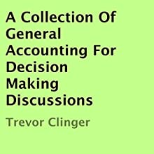 A Collection of General Accounting for Decision Making Discussions (       UNABRIDGED) by Trevor Clinger Narrated by Myla J. Gorham