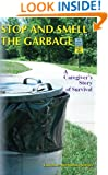 Stop and Smell the Garbage:  A Caregiver's Story of Survival