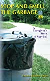 img - for Stop and Smell the Garbage: A Caregiver's Story of Survival book / textbook / text book