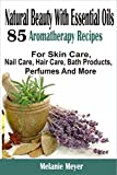 img - for Natural Beauty With Essential Oils: 85 Aromatherapy Recipes For Skin Care, Nail Care, Hair Care, Bath Products, Perfumes And More book / textbook / text book