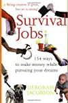 Survival jobs : 154 ways to make money while pursuing your dreams