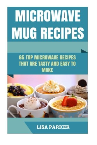 Microwave Mug Recipes: 65 Top Microwave Recipes That Are Tasty And Easy To Make (Microwave For One compare prices)