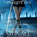 The Ghost and the Graveyard: Knight Games, Book 1 (       UNABRIDGED) by Genevieve Jack Narrated by Brittany Pressley