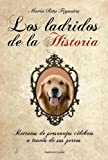 img - for Los ladridos de la historia: Retratos de personajes c lebres a trav s de sus perros (Spanish Edition) book / textbook / text book