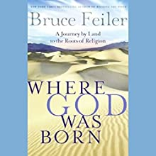 Where God Was Born: A Journey by Land to the Roots of Religion Audiobook by Bruce Feiler Narrated by Bruce Feiler