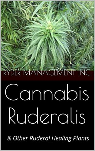 Cannabis Ruderalis:  AND  Other Ruderal Healing Plants