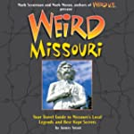 Weird Missouri: Your Travel Guide to...
