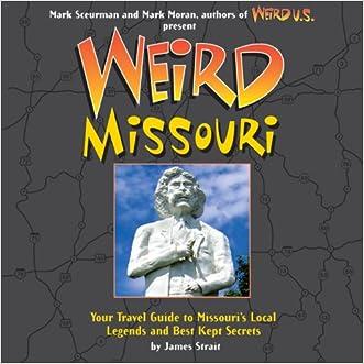 Weird Missouri: Your Travel Guide to Missouri's Local Legends and Best Kept Secrets written by James Strait