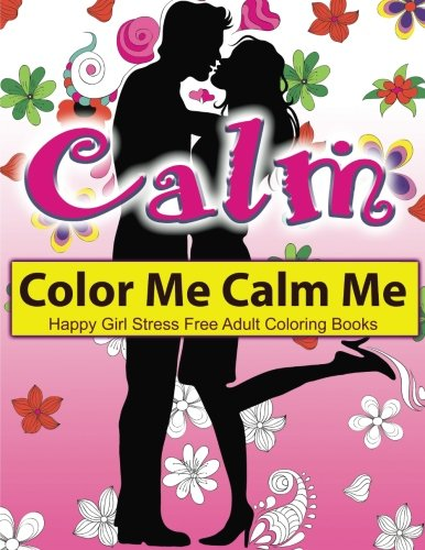 Color Me Calm Me: Happy Girl Stress Free Adult Coloring Books: EXTRA: PDF Download onto Your Computer for Easy Printout...