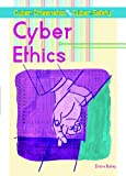 Cyber Ethics (Cyber Citizenship and Cyber Safety)