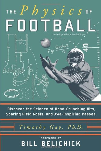 The Physics of Football: Discover the Science of Bone-Crunching Hits, Soaring Field Goals, and Awe-Inspiring Passes: Timothy, PhD Gay: 9780060826345: Amazon.com: Books