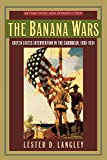 The Banana Wars: United States Intervention in the Caribbean, 1898-1934 (Latin American Silhouettes)