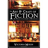 The Art & Craft of Fiction: A Practitioner's Manual ~ Victoria A Mixon