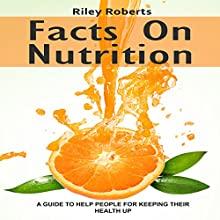 Facts on Nutrition: A Guide to Help People for Keeping Their Health Up (       UNABRIDGED) by Riley Roberts Narrated by Samuel Fleming