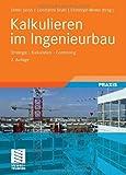 Kalkulieren im Ingenieurbau: Strategie - Kalkulation - Controlling (Leitfaden des Baubetriebs und der Bauwirtschaft)