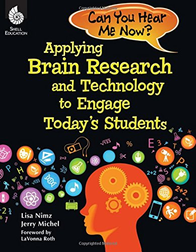 Can You Hear Me Now? - Applying Brain Research and Technology to Engage Today's Students - Grades K-12