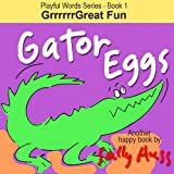 Children's EBook: GATOR EGGS (Playful Words Series - Book 1 -- Very Funny Bedtime Story/Picture Book about Reaping and Sowing, ages 2-8)
