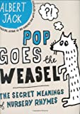 Albert Jack Pop Goes the Weasel: The Secret Meanings of Nursery Rhymes