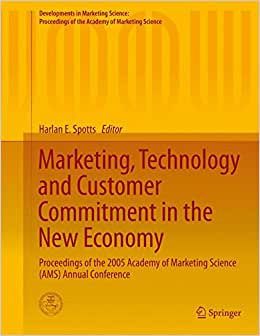 Marketing, Technology And Customer Commitment In The New Economy: Proceedings Of The 2005 Academy Of Marketing Science (AMS) Annual Conference ... Of The Academy Of Marketing Science)