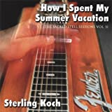 How I Spent My Summer Vacation Sterling Koch