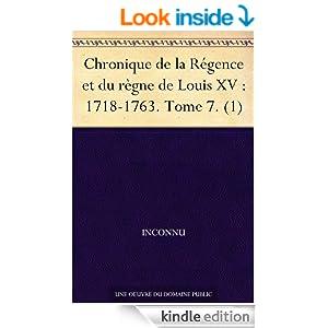 Chronique de la Régence et du règne de Louis XV : 1718-1763. Tome 7. (1) (French Edition)
