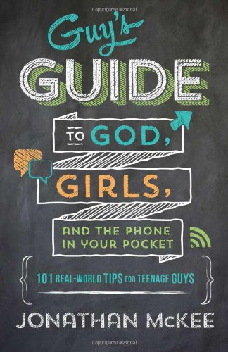 The-Guys-Guide-to-God-Girls-and-the-Phone-in-Your-Pocket-101-Real-World-Tips-for-Teenaged-Guys