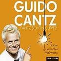Cantz schön clever: Guidos gesammeltes Weltwissen Hörbuch von Guido Cantz Gesprochen von: Guido Cantz