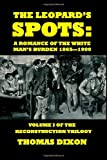img - for The Leopard's Spots: A Romance of the White Man's Burden 1865 - 1900 (The Reconstruction Trilogy) (Volume 1) book / textbook / text book