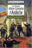 img - for Les Grandes Affaires Criminelles d'Ardeche (French Edition) book / textbook / text book