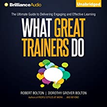 What Great Trainers Do: The Ultimate Guide to Delivering Engaging and Effective Learning (       UNABRIDGED) by Robert Bolton, Dorothy Grover Bolton Narrated by Tom Parks