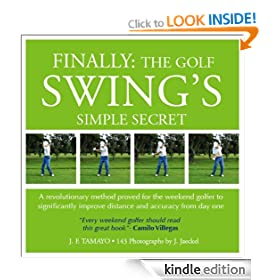 FINALLY: THE GOLF SWING'S SIMPLE SECRET - A revolutionary method proved for the weekend golfer to significantly improve distance and accuracy from day one (1)