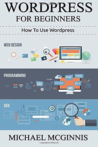 Wordpress For Beginners: How To Use Wordpress: Volume 1