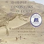 The Lost Dinosaurs of Egypt | William Nothdurft,Josh Smith