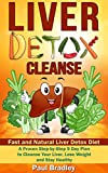 Liver Detox Cleanse - Fast and Natural Liver Detox Diet! A Proven Step-by-Step 9 Day Plan to Cleanse Your Liver, Lose Weight and Stay Healthy (Liver Detox ... Liver Cleanse Detox, Liver Health Book 1)
